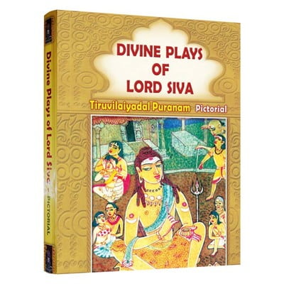 Divine Plays of Lord Siva - Tiruvilaiyadal Puranam (Pictorial)