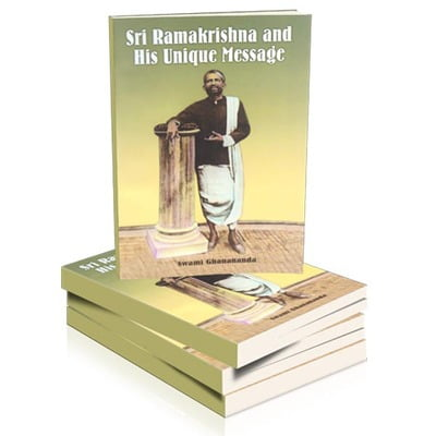 Sri Ramakrishna and His Unique Message