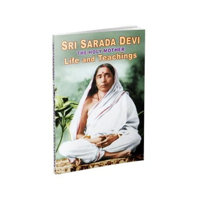 Sri Sarada Devi - The Holy Mother Life and Teachings