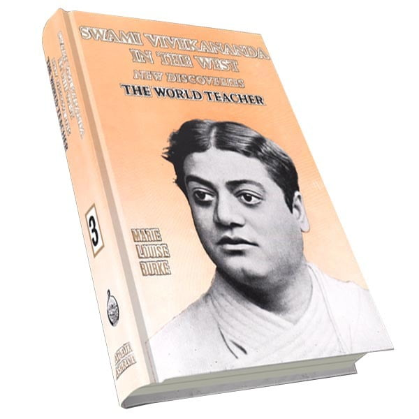 Swami Vivekananda in the West - New Discoveries - The World Teacher Volume - 3