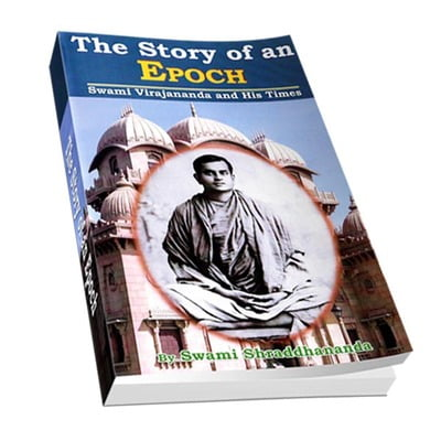 The Story of an Epoch - Swami Virajananda and His Times